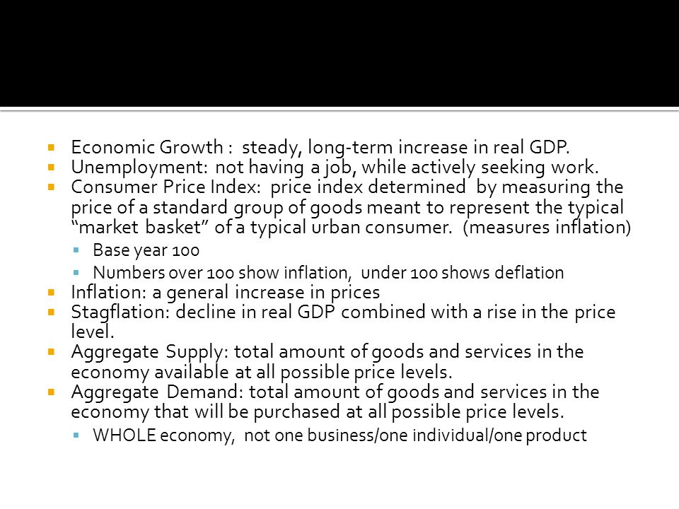 Economic Growth : steady, long-term increase in real GDP.