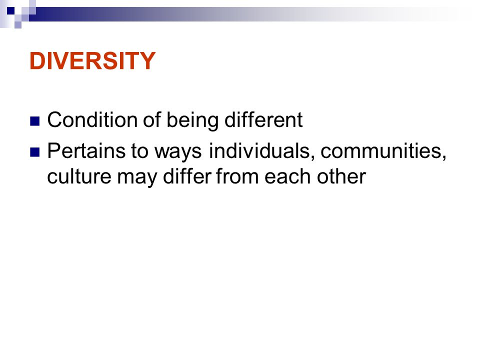 DIVERSITY Condition of being different