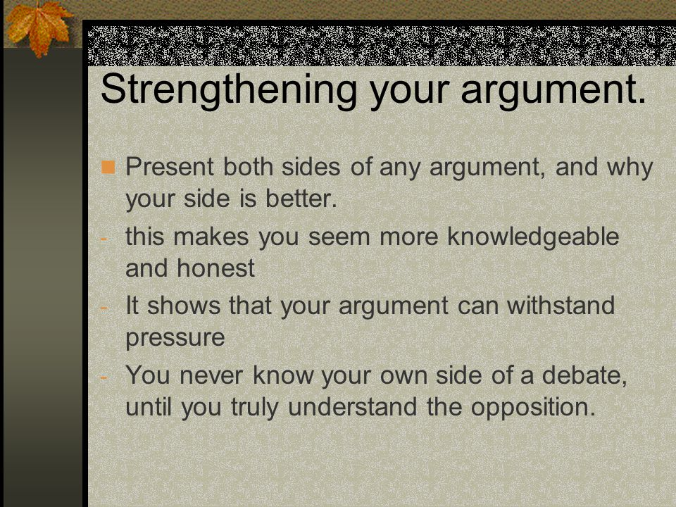 Strengthening your argument.