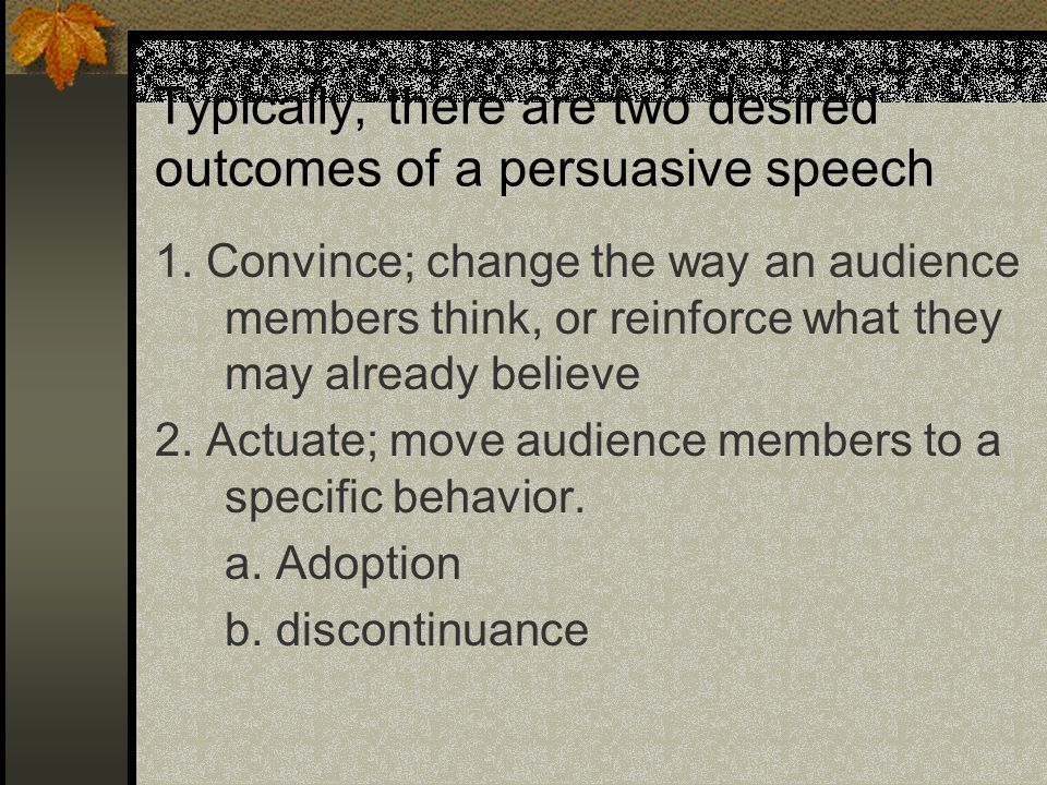 Typically, there are two desired outcomes of a persuasive speech