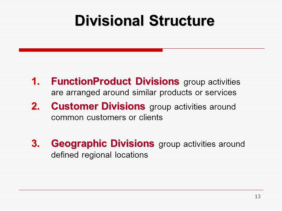 Divisional Structure FunctionProduct Divisions group activities are arranged around similar products or services.