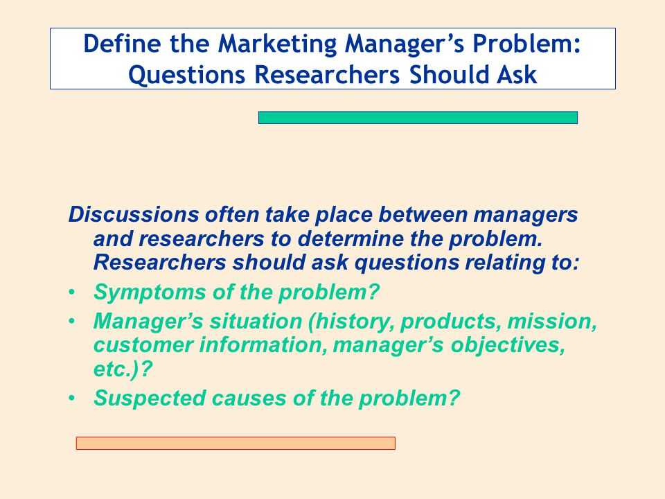 Define the Marketing Manager's Problem: Questions Researchers Should Ask