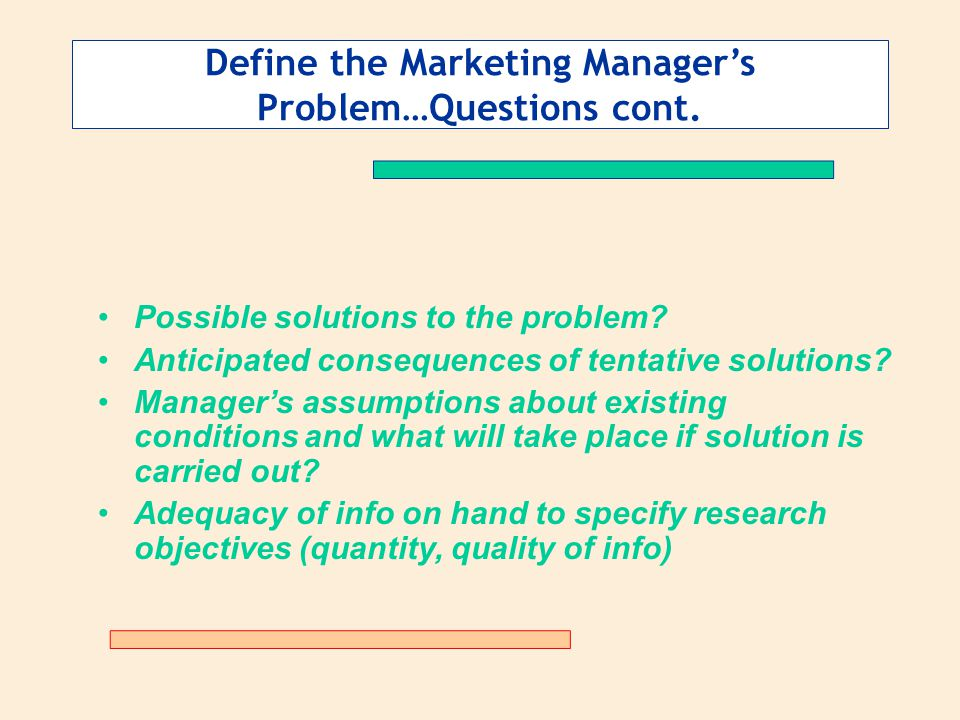 Define the Marketing Manager's Problem…Questions cont.