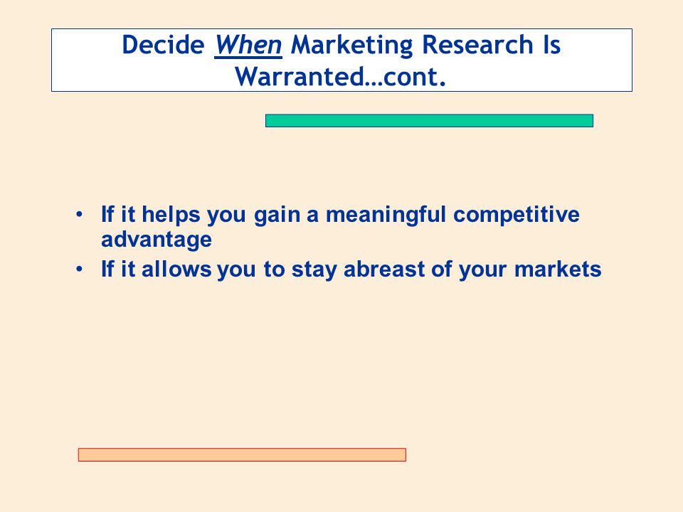 Decide When Marketing Research Is Warranted…cont.