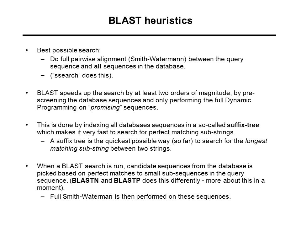 BLAST heuristics Best possible search: