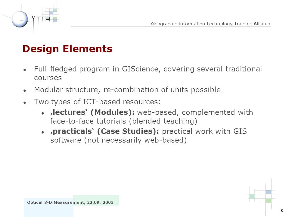 Design Elements Full-fledged program in GIScience, covering several traditional courses. Modular structure, re-combination of units possible.
