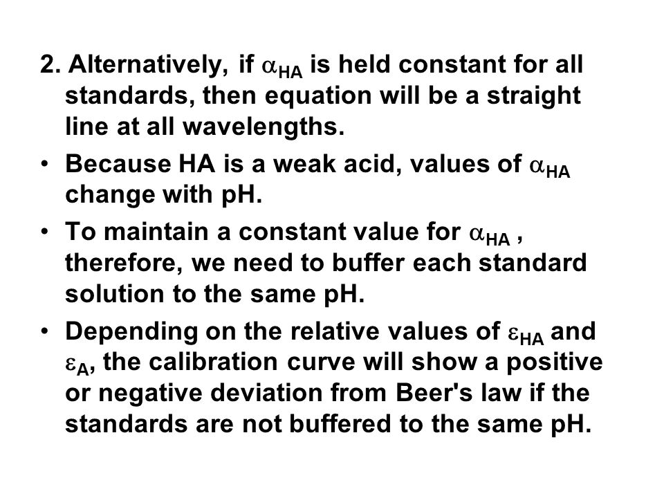 2. Alternatively, if HA is held constant for all standards, then equation will be a straight line at all wavelengths.