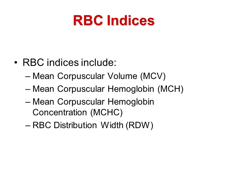 RBC Indices RBC indices include: Mean Corpuscular Volume (MCV)