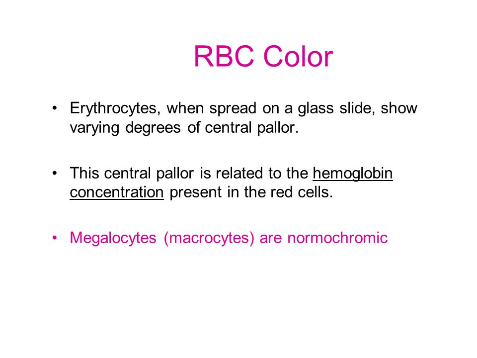 RBC Color Erythrocytes, when spread on a glass slide, show varying degrees of central pallor.
