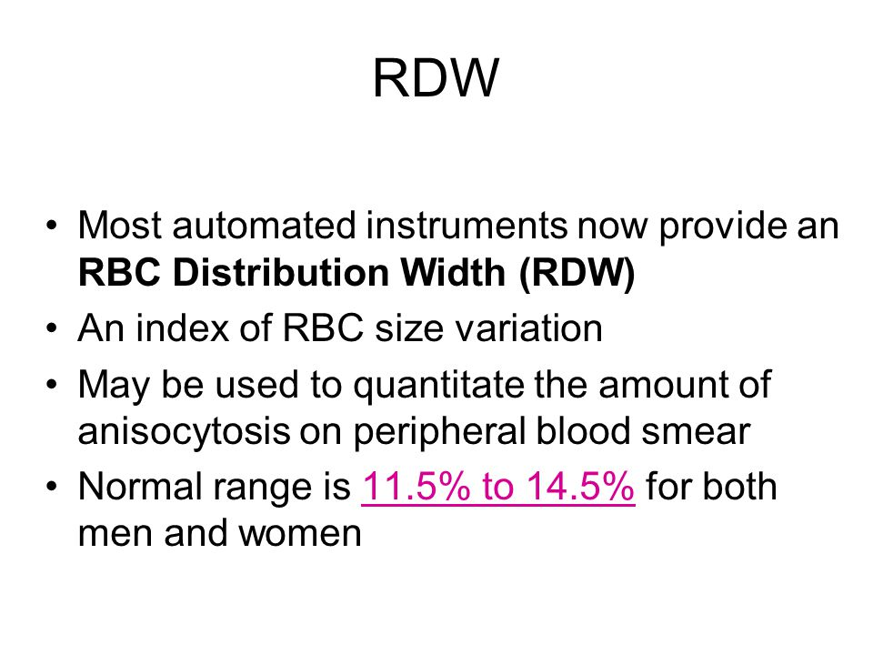 RDW Most automated instruments now provide an RBC Distribution Width (RDW) An index of RBC size variation.