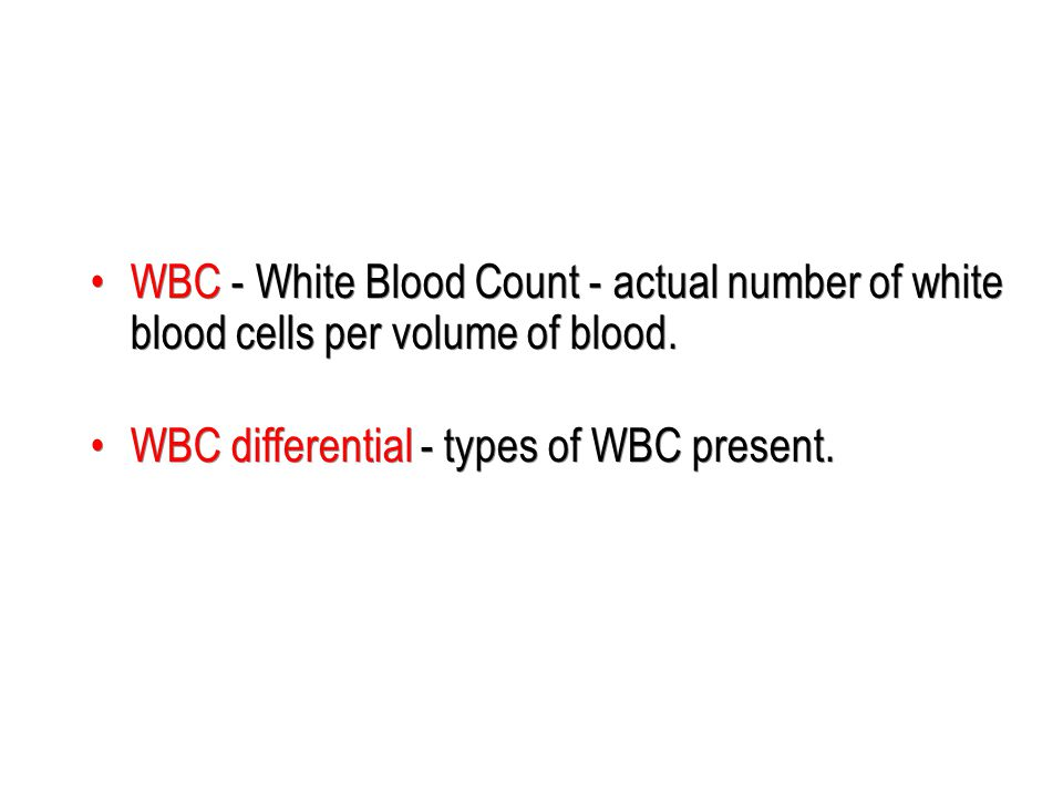 WBC - White Blood Count - actual number of white blood cells per volume of blood.