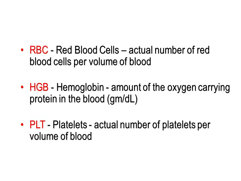 RBC - Red Blood Cells – actual number of red blood cells per volume of blood