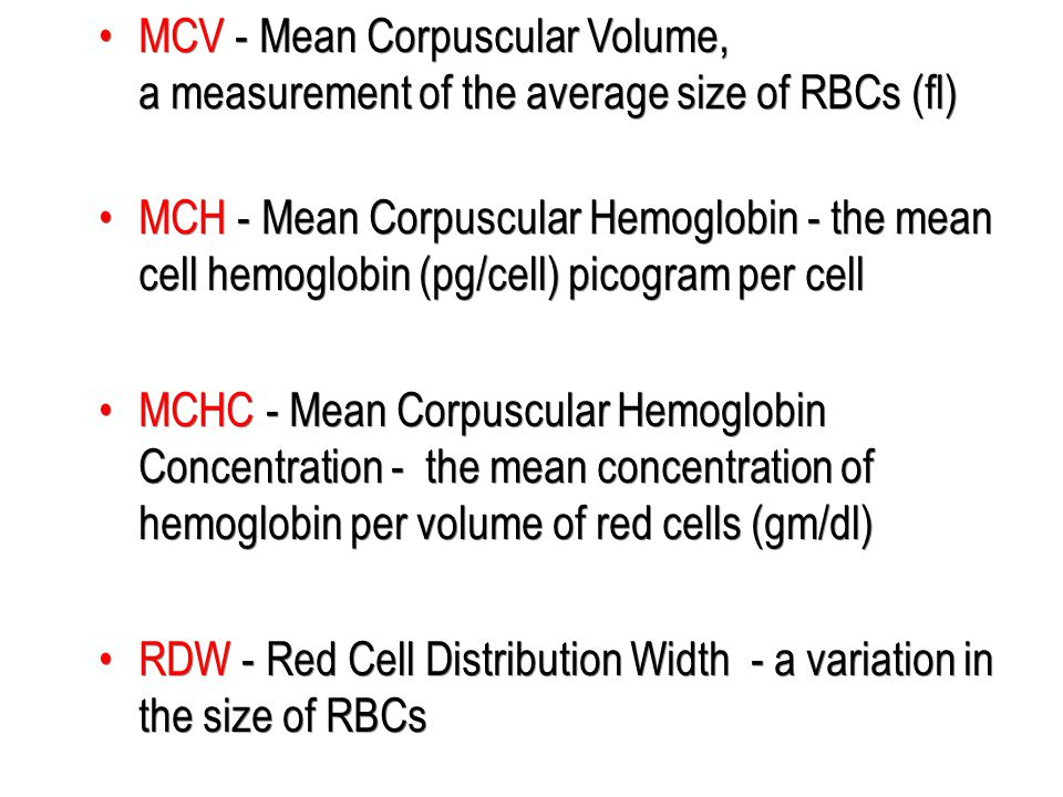 MCV - Mean Corpuscular Volume, a measurement of the average size of RBCs (fl)