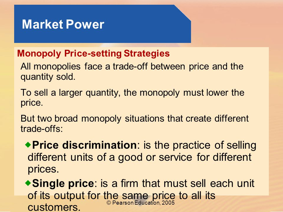 Market Power Monopoly Price-setting Strategies. All monopolies face a trade-off between price and the quantity sold.