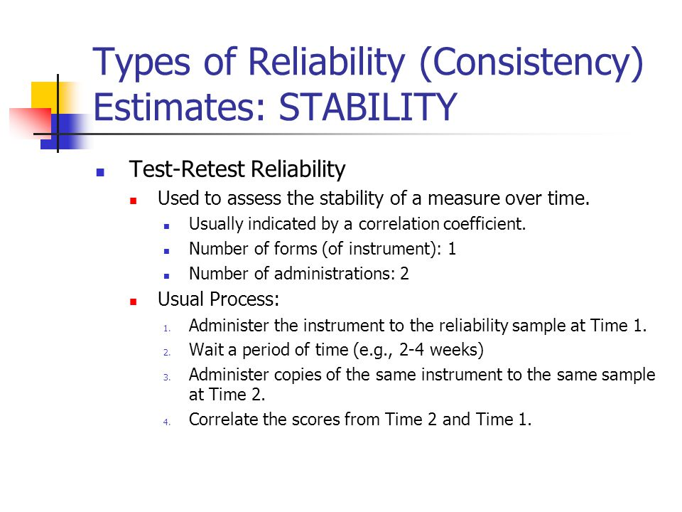Types of Reliability (Consistency) Estimates: STABILITY