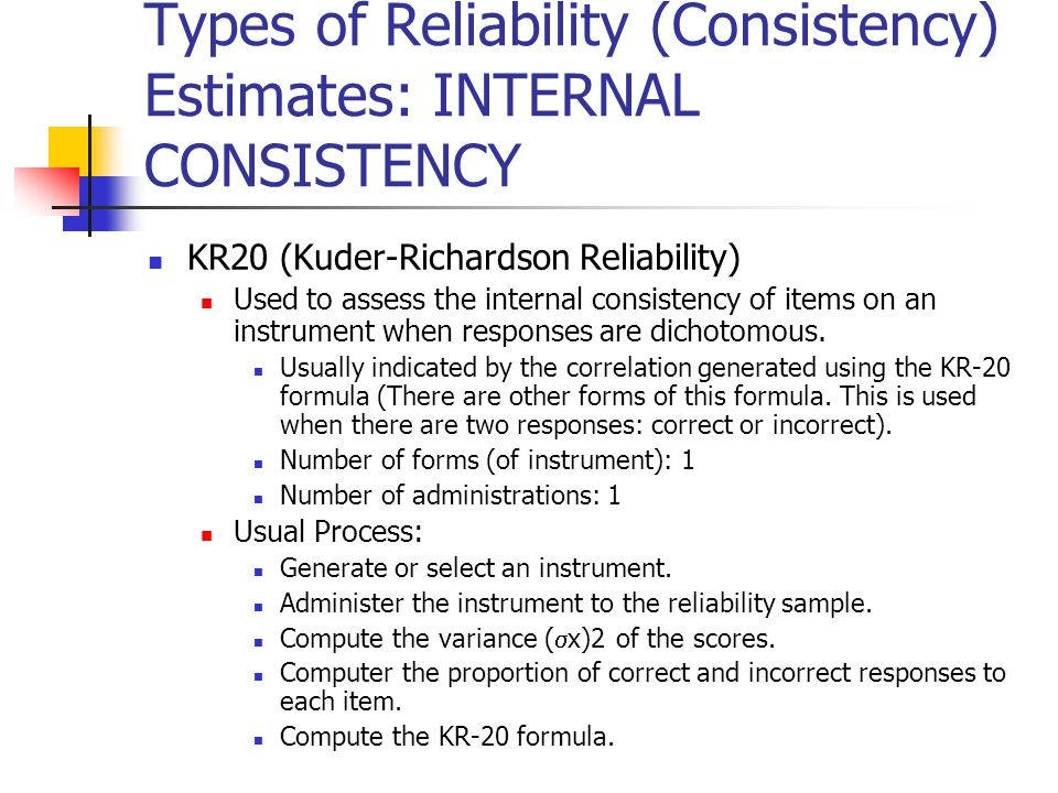 Types of Reliability (Consistency) Estimates: INTERNAL CONSISTENCY