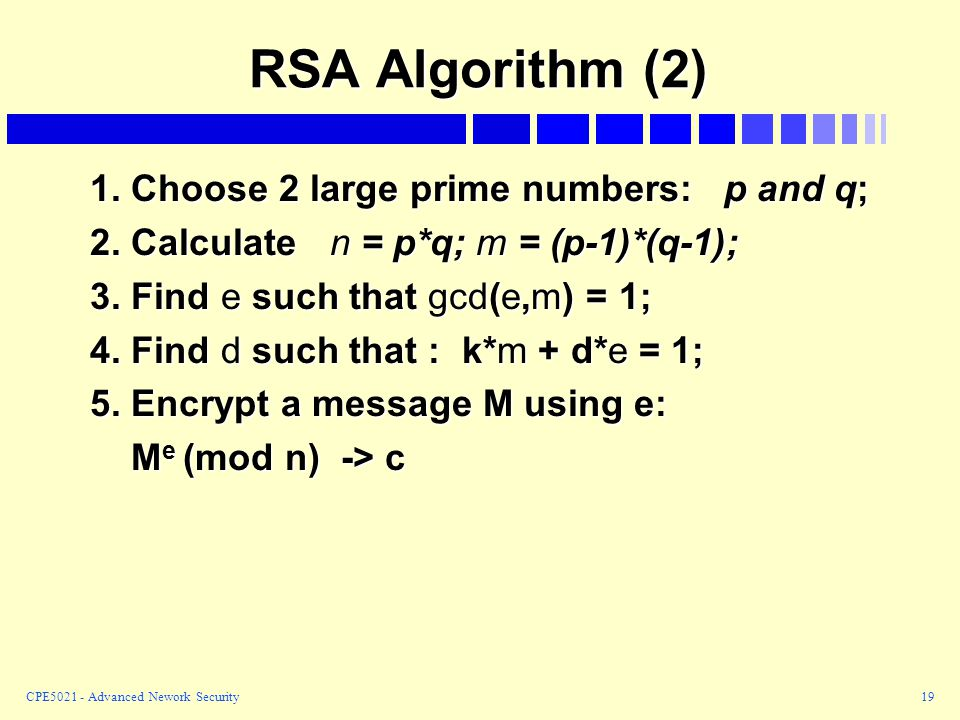 RSA Algorithm (2) 1. Choose 2 large prime numbers: p and q;