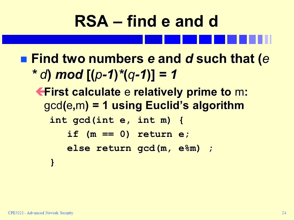 RSA – find e and d Find two numbers e and d such that (e * d) mod [(p-1)*(q-1)] = 1.