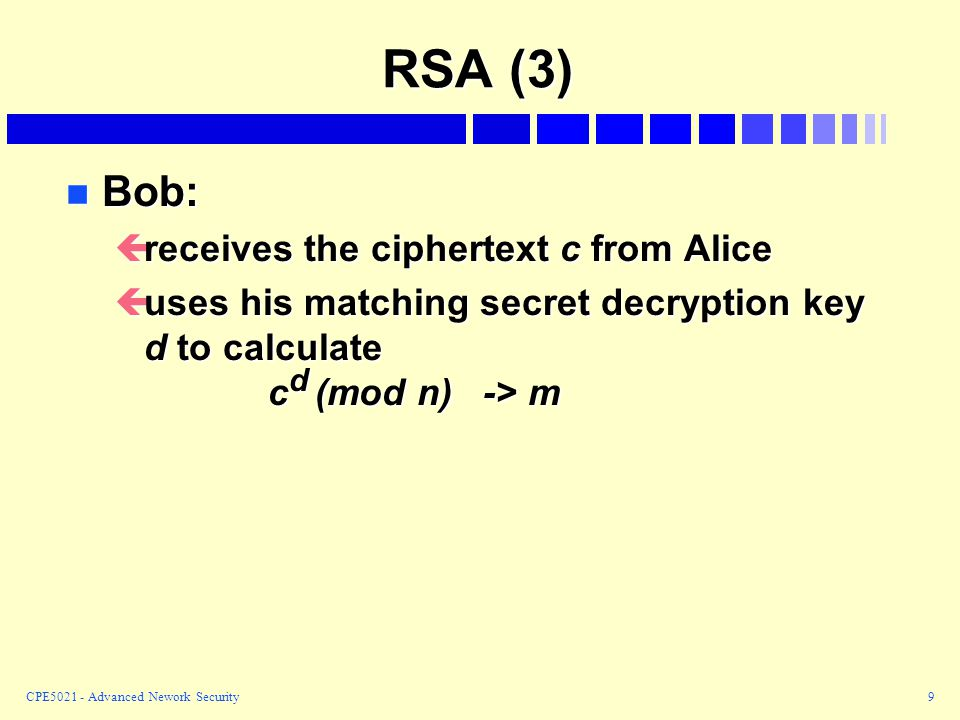 RSA (3) Bob: receives the ciphertext c from Alice