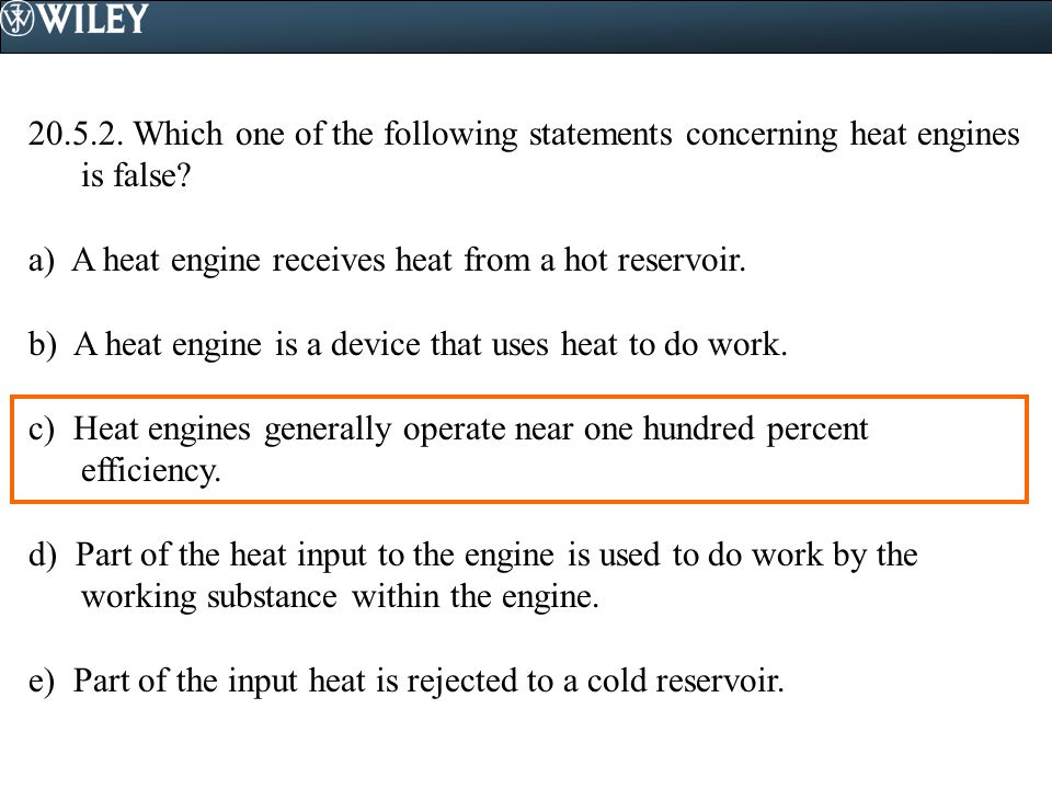 Which one of the following statements concerning heat engines is false