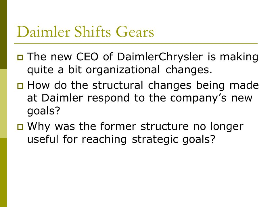 Daimler Shifts Gears The new CEO of DaimlerChrysler is making quite a bit organizational changes.