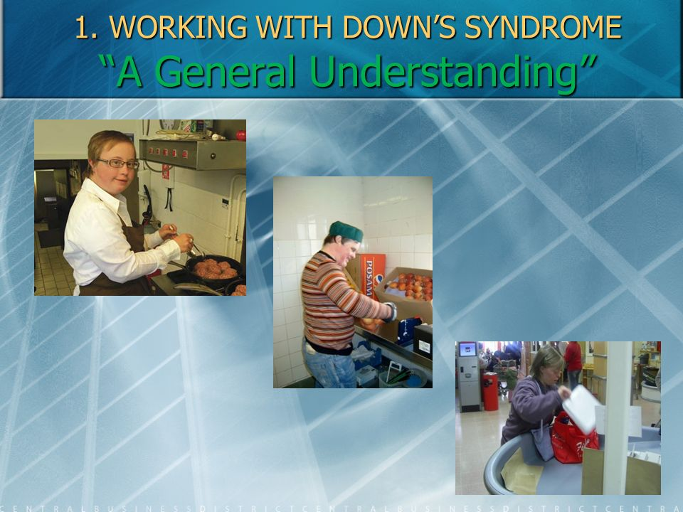 1. WORKING WITH DOWN'S SYNDROME A General Understanding