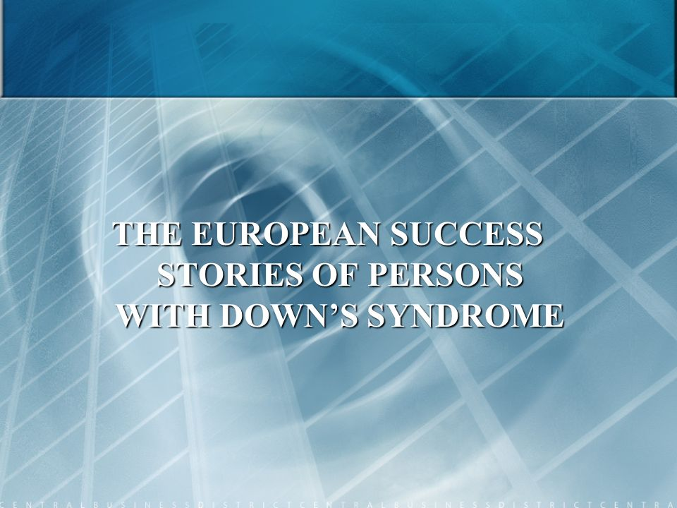 THE EUROPEAN SUCCESS STORIES OF PERSONS WITH DOWN'S SYNDROME