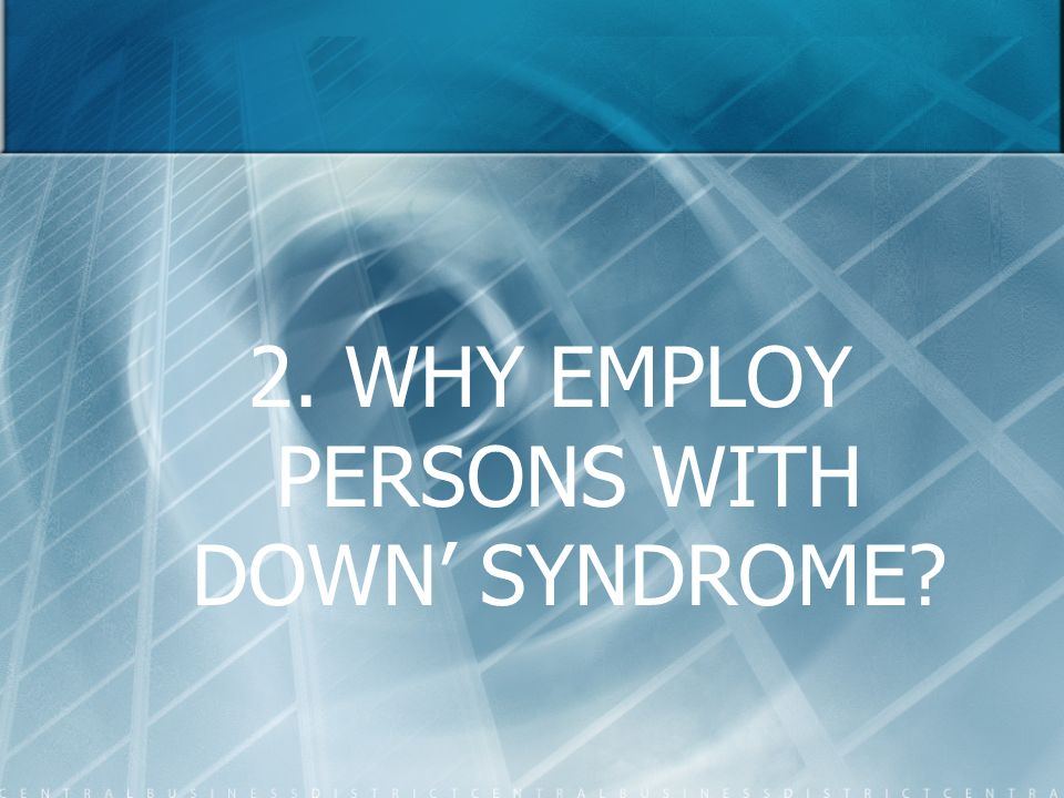 2. WHY EMPLOY PERSONS WITH DOWN' SYNDROME