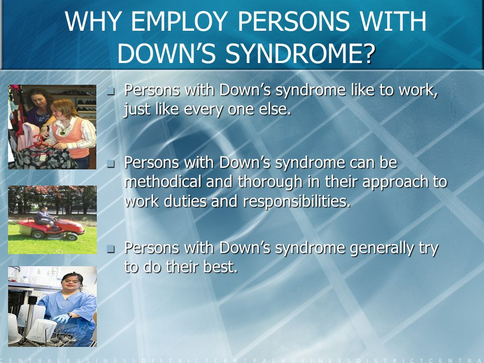 WHY EMPLOY PERSONS WITH DOWN'S SYNDROME