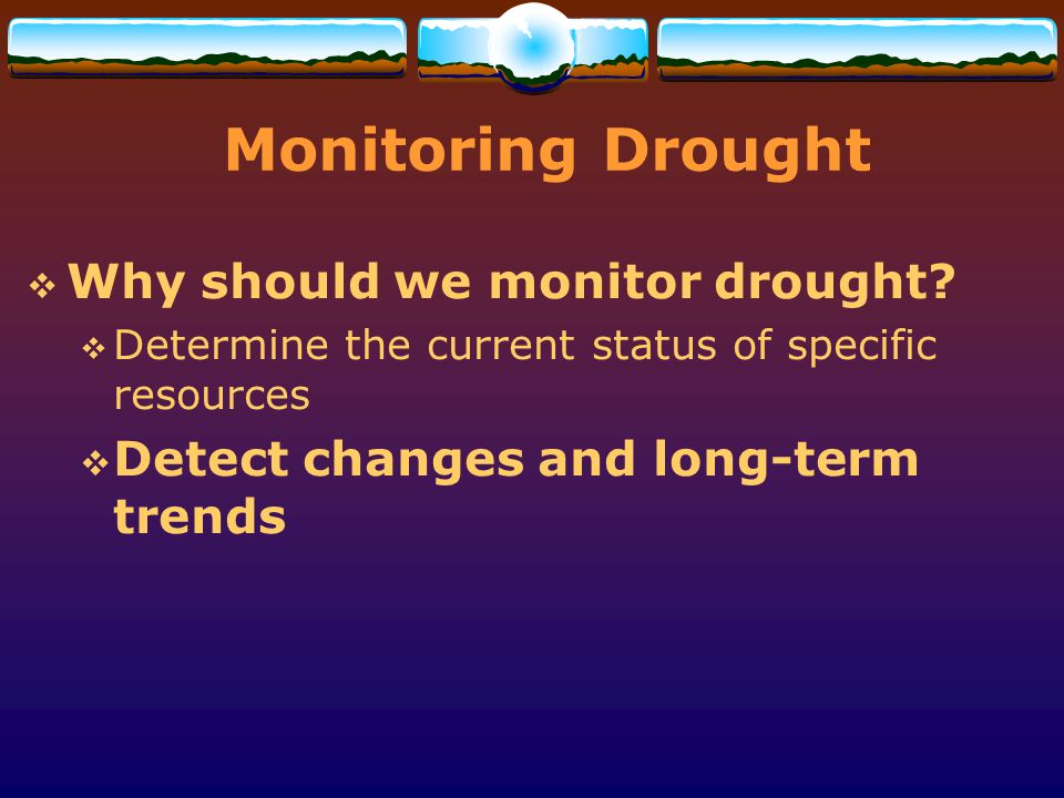 Monitoring Drought Why should we monitor drought