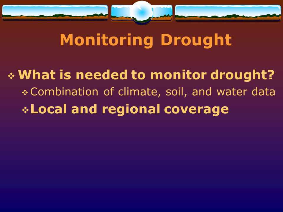 Monitoring Drought What is needed to monitor drought