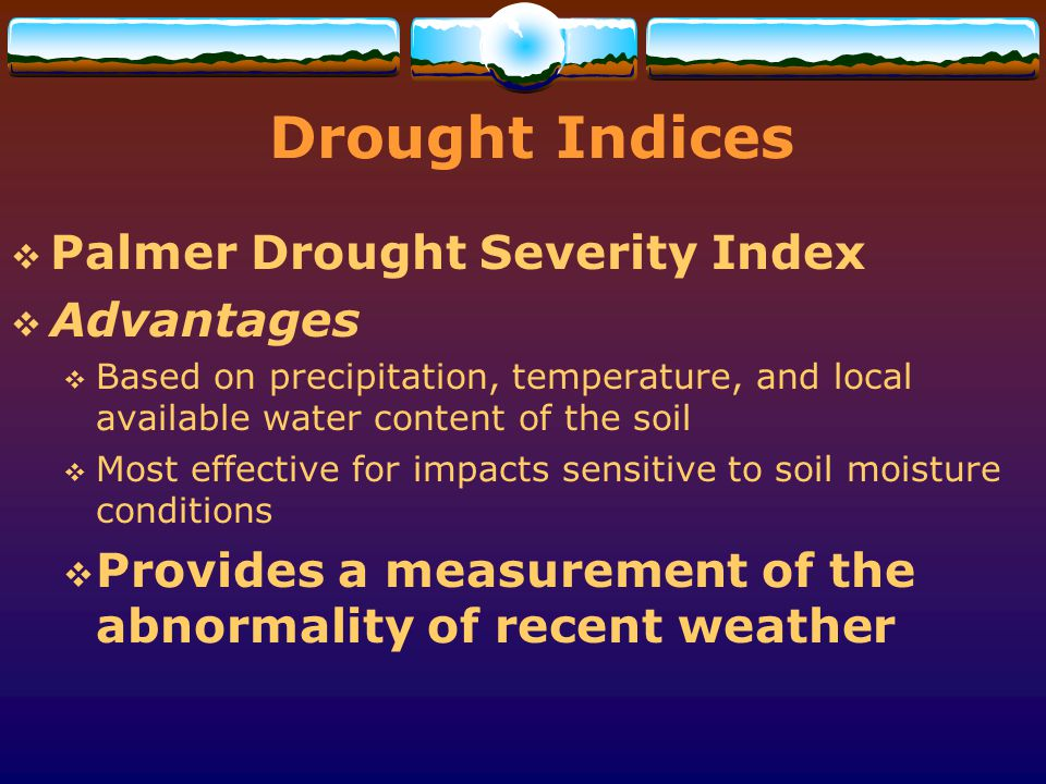Drought Indices Palmer Drought Severity Index Advantages