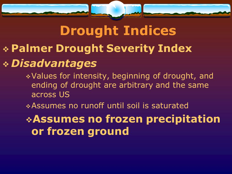 Drought Indices Palmer Drought Severity Index Disadvantages