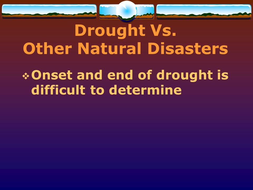 Drought Vs. Other Natural Disasters