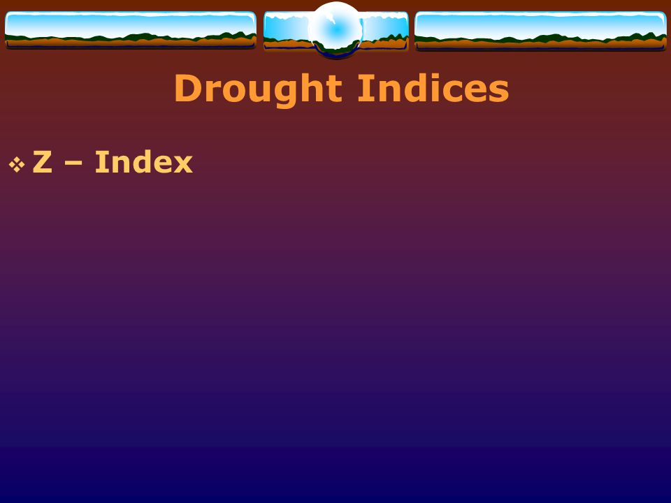 Drought Indices Z – Index