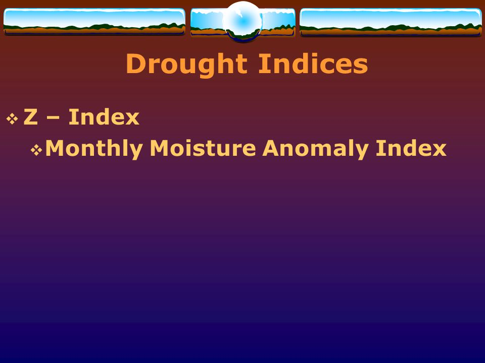 Drought Indices Z – Index Monthly Moisture Anomaly Index