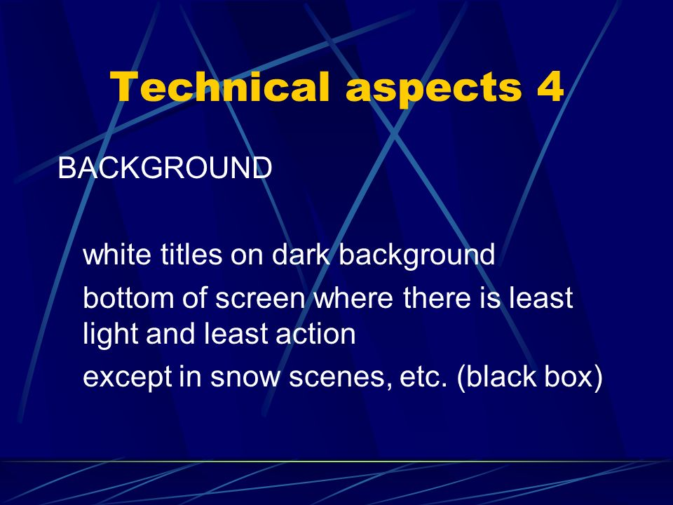 Technical aspects 4 BACKGROUND white titles on dark background