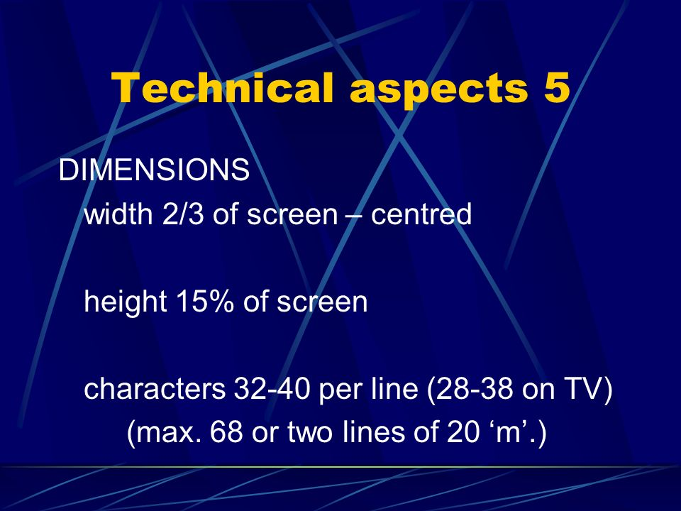 Technical aspects 5 DIMENSIONS width 2/3 of screen – centred