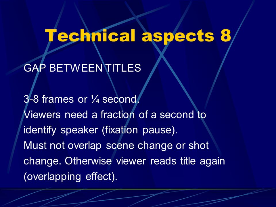 Technical aspects 8 GAP BETWEEN TITLES 3-8 frames or ¼ second.