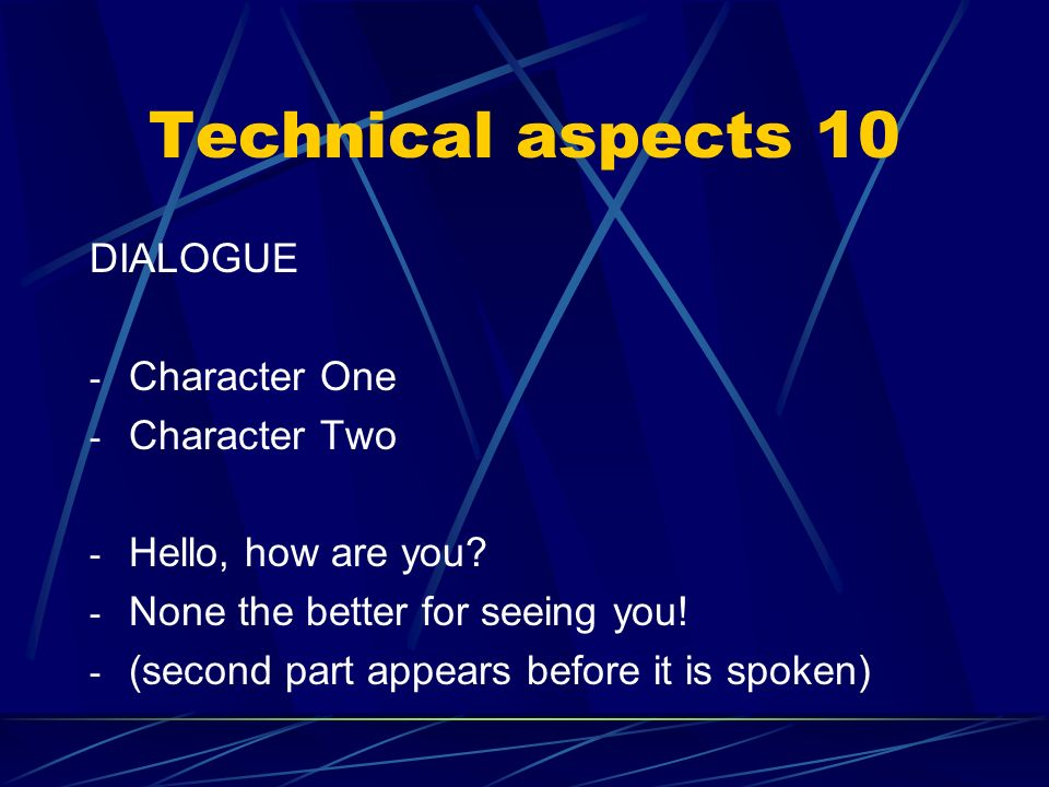 Technical aspects 10 DIALOGUE Character One Character Two
