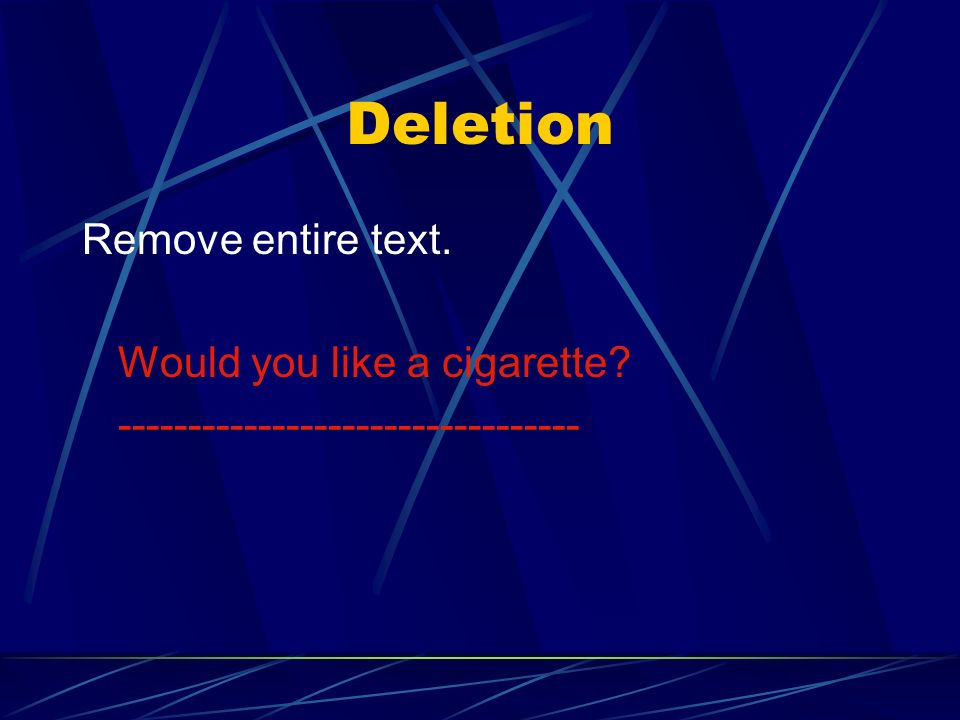 Deletion Remove entire text. Would you like a cigarette