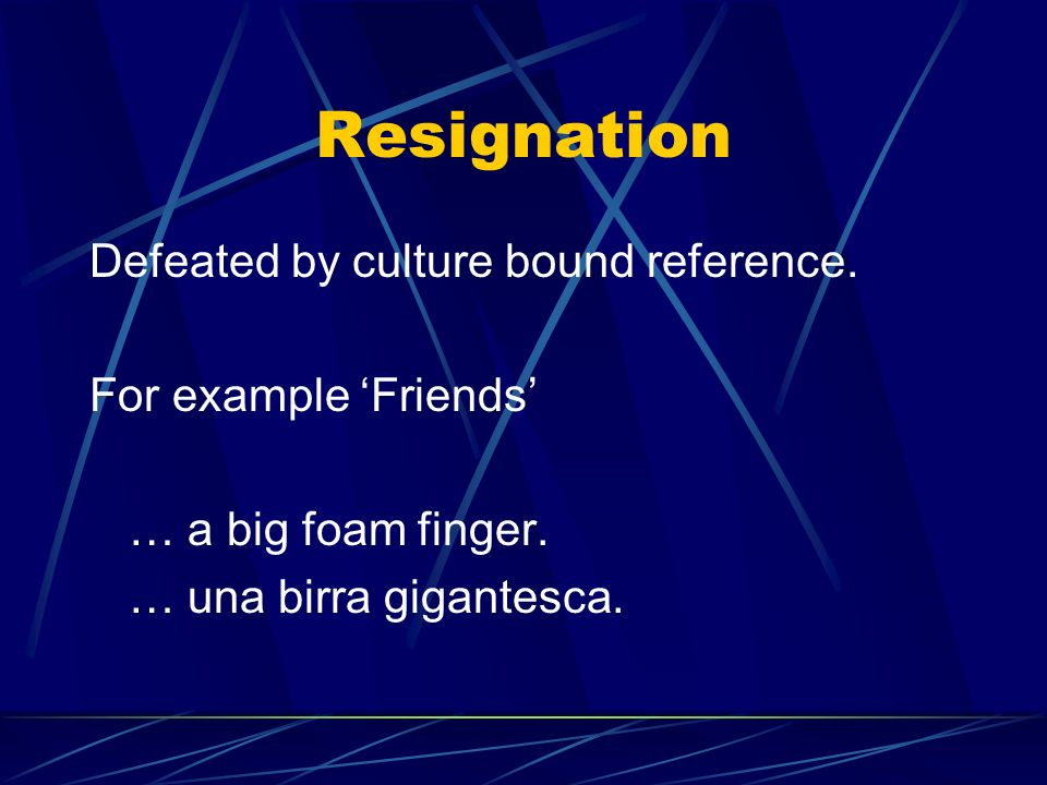 Resignation Defeated by culture bound reference. For example 'Friends'