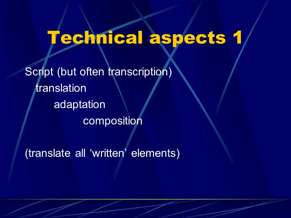 Technical aspects 1 Script (but often transcription) translation