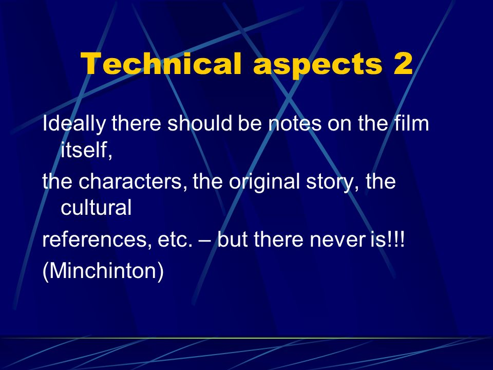 Technical aspects 2 Ideally there should be notes on the film itself,