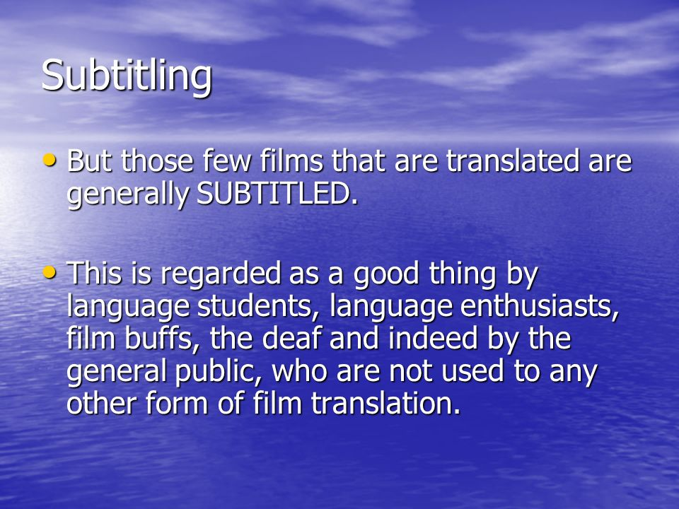 Subtitling But those few films that are translated are generally SUBTITLED.