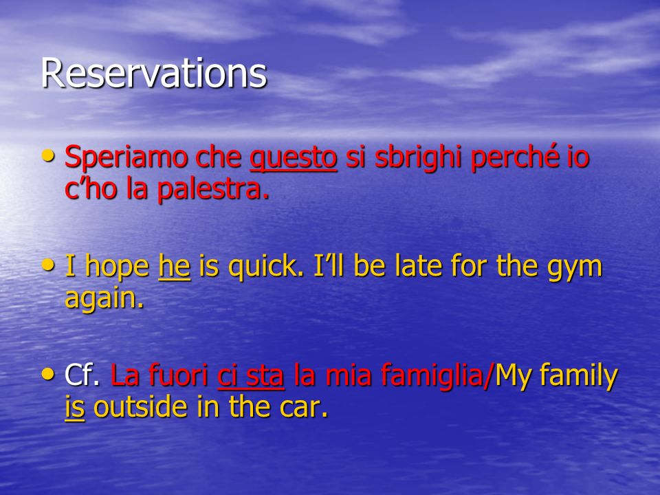 Reservations Speriamo che questo si sbrighi perché io c'ho la palestra. I hope he is quick. I'll be late for the gym again.