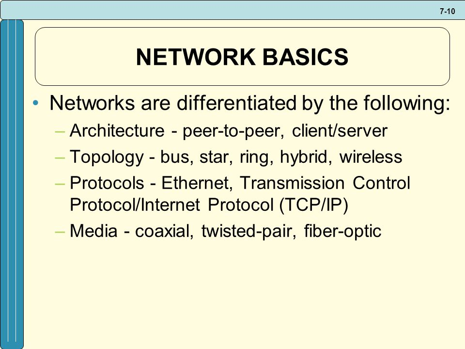 NETWORK BASICS Networks are differentiated by the following: