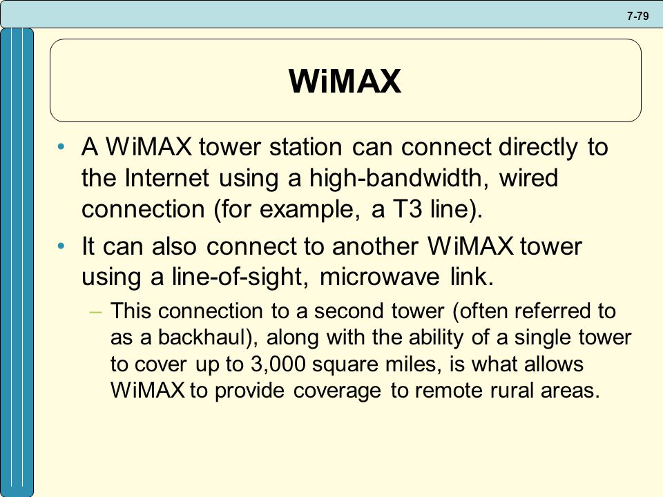 WiMAX A WiMAX tower station can connect directly to the Internet using a high-bandwidth, wired connection (for example, a T3 line).