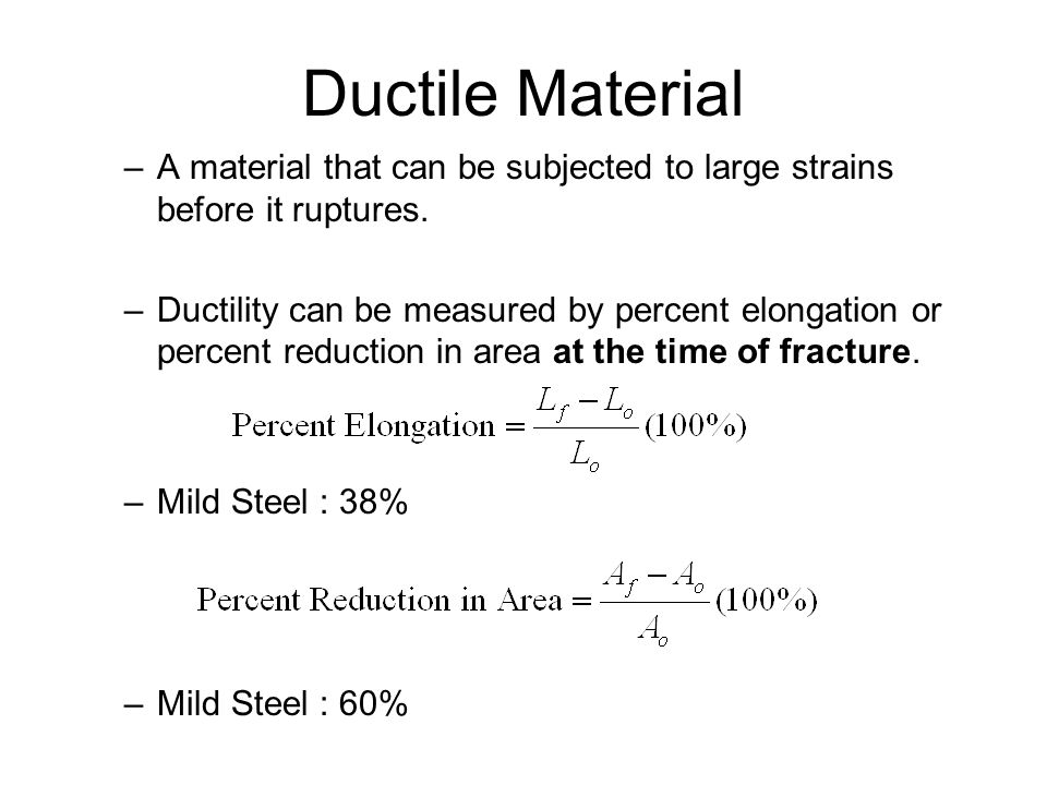 Ductile Material A material that can be subjected to large strains before it ruptures.