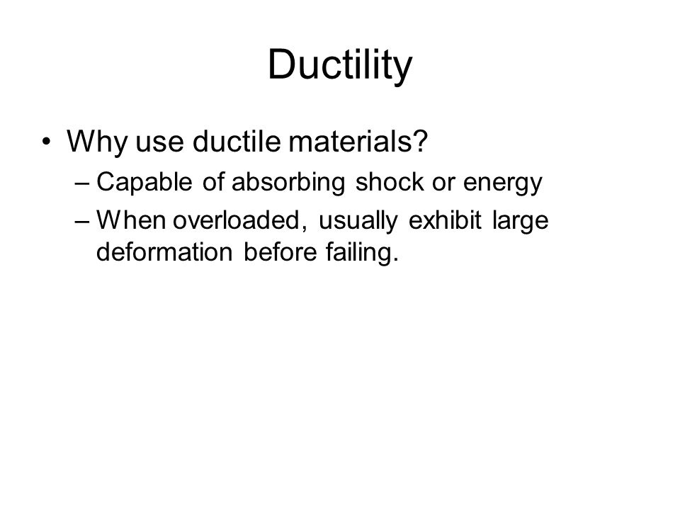 Ductility Why use ductile materials